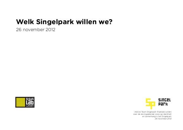 Welk Singelpark willen we?26 november 2012                              Advies Team Singelpark Stadslab Leiden            ...