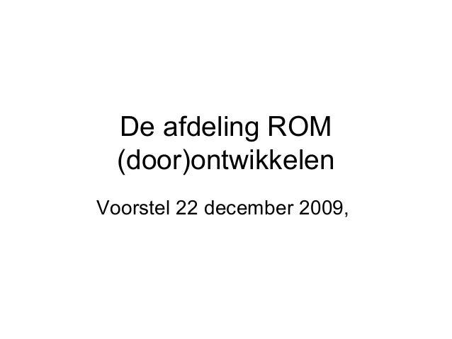 De afdeling ROM (door)ontwikkelen Voorstel 22 december 2009,
