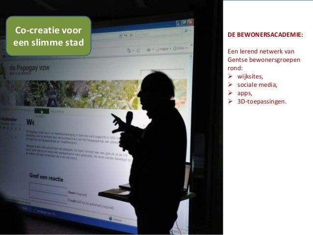 De Bewonersacademie DE BEWONERSACADEMIE: Een lerend netwerk van Gentse bewonersgroepen rond:  wijksites,  sociale media,...