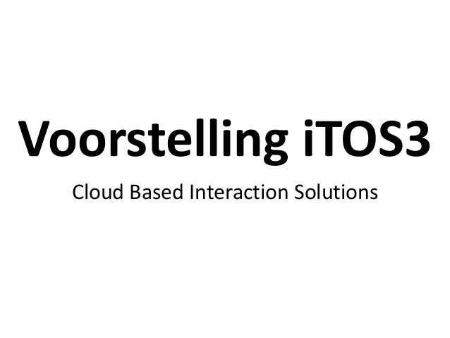 Voorstelling iTOS3 Cloud Based Interaction Solutions