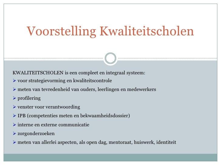 Voorstelling Kwaliteitscholen   KWALITEITSCHOLEN is een compleet en integraal systeem:  voor strategievorming en kwalitei...