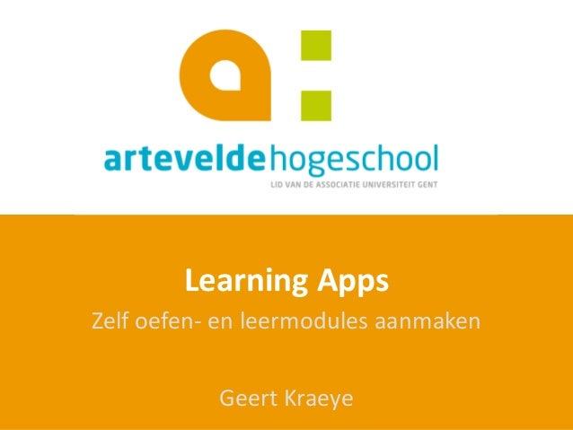 Learning Apps Zelf oefen- en leermodules aanmaken Geert Kraeye