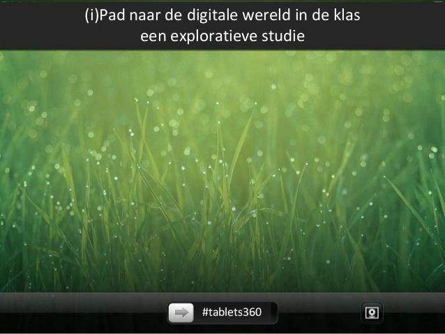 (i)Pad naar de digitale wereld in de klas        een exploratieve studie                 #tablets360