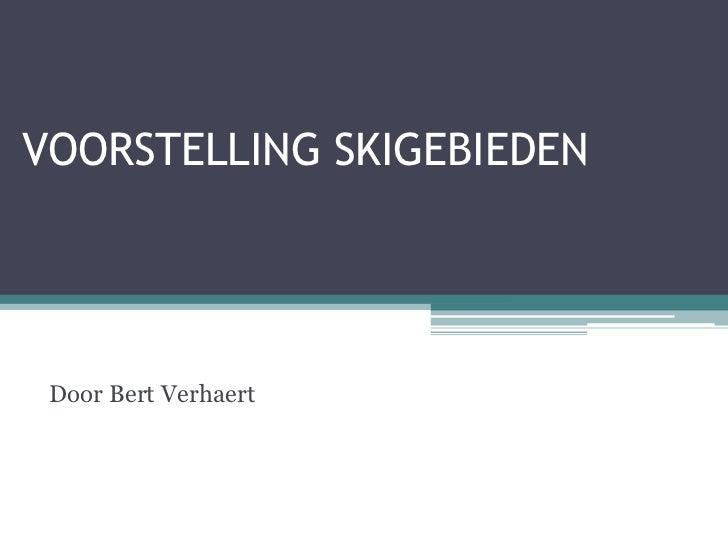 VOORSTELLING SKIGEBIEDEN Door Bert Verhaert