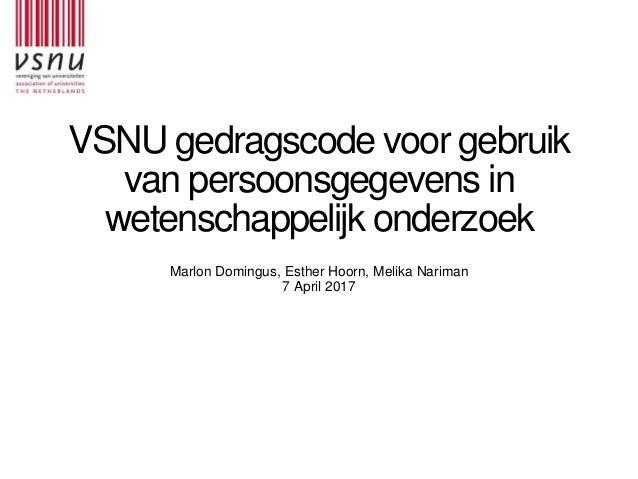 VSNU gedragscode voor gebruik van persoonsgegevens in wetenschappelijk onderzoek Marlon Domingus, Esther Hoorn, Melika Nar...