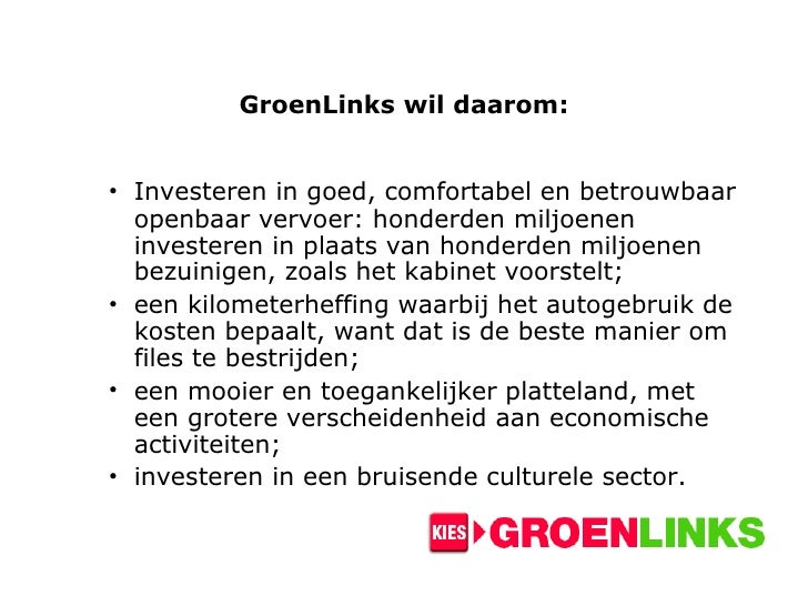 GroenLinks wil daarom: <ul><ul><li>Investeren in goed, comfortabel en betrouwbaar openbaar vervoer: honderden miljoenen in...