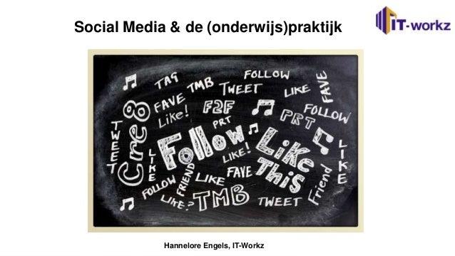 Social Media & de (onderwijs)praktijk            Hannelore Engels, IT-Workz