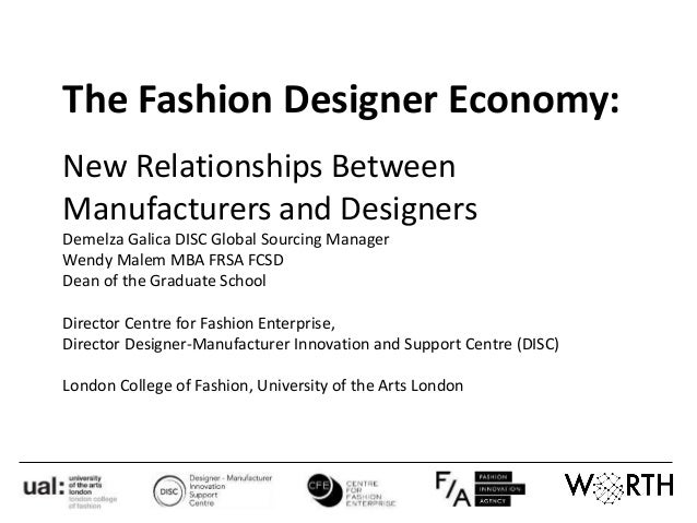 The Fashion Designer Economy: New Relationships Between Manufacturers and Designers Demelza Galica DISC Global Sourcing Ma...