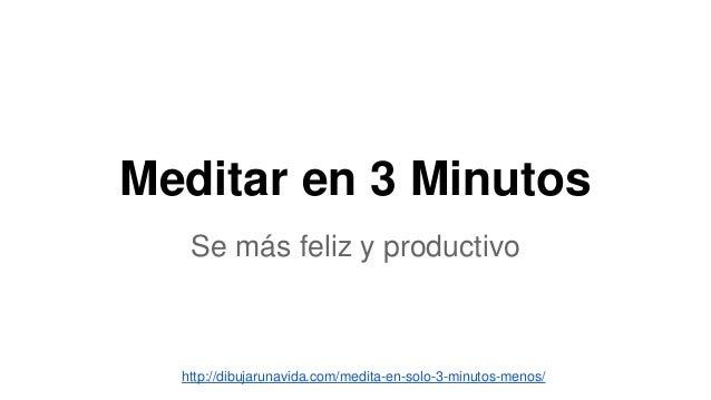 Meditar en 3 Minutos Se más feliz y productivo http://dibujarunavida.com/medita-en-solo-3-minutos-menos/