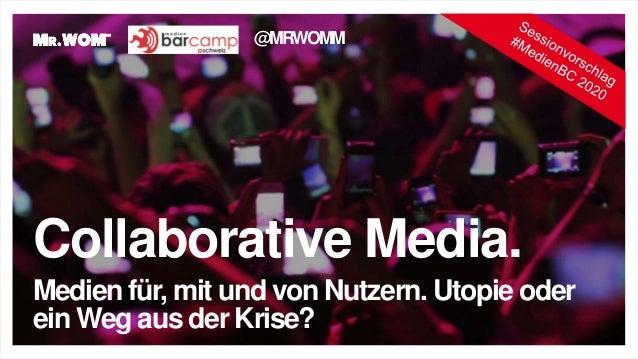 Collaborative Media. Medien für, mit und von Nutzern. Utopie oder ein Weg aus der Krise? @MRWOMM