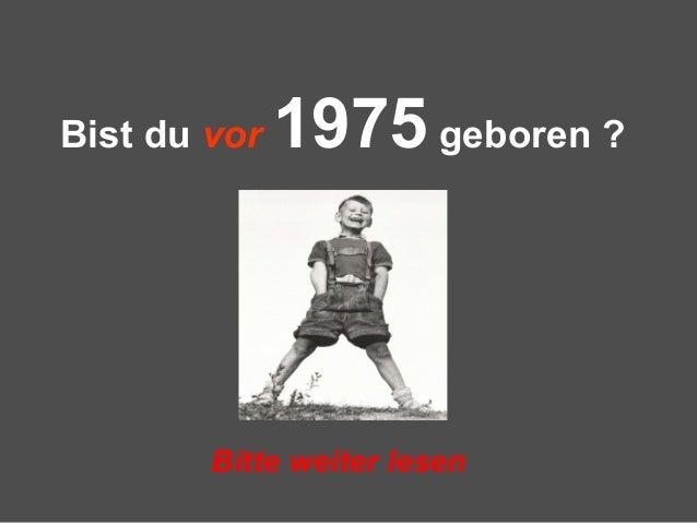 Bist du vor 1975 geboren ? Bitte weiter lesen