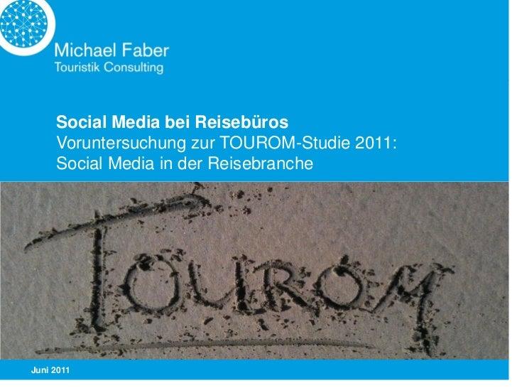 Social Media bei Reisebüros     Voruntersuchung zur TOUROM-Studie 2011:     Social Media in der ReisebrancheJuni 2011
