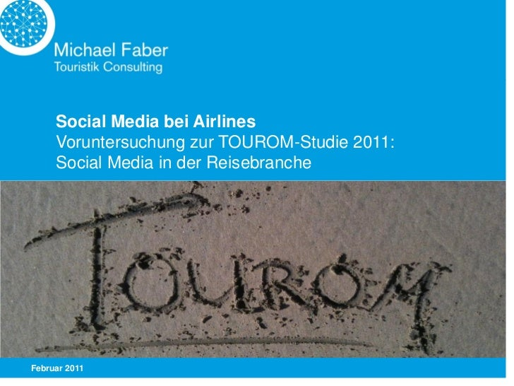 Social Media bei Airlines     Voruntersuchung zur TOUROM-Studie 2011:     Social Media in der ReisebrancheFebruar 2011