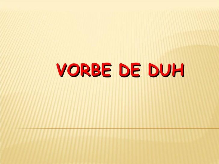 VORBE DE DUH