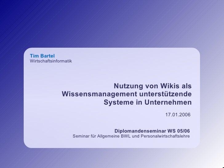 Tim Bartel Wirtschaftsinformatik                                Nutzung von Wikis als                Wissensmanagement unt...