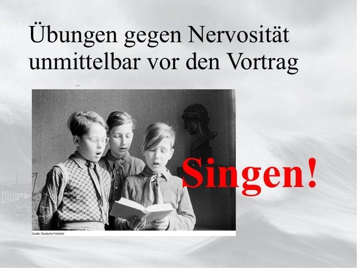 Übungen gegen Nervosität unmittelbar vor den Vortrag  Singen!