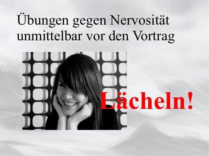 Übungen gegen Nervosität unmittelbar vor den Vortrag  Lächeln!