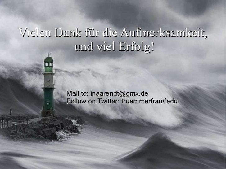 Vielen Dank für die Aufmerksamkeit,  und viel Erfolg! Mail to:  [email_address] Follow on Twitter: truemmerfrau#edu