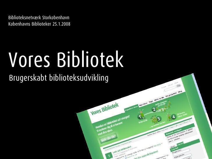 Biblioteksnetværk Storkøbenhavn Københavns Biblioteker 25.1.2008     Vores Bibliotek Brugerskabt biblioteksudvikling
