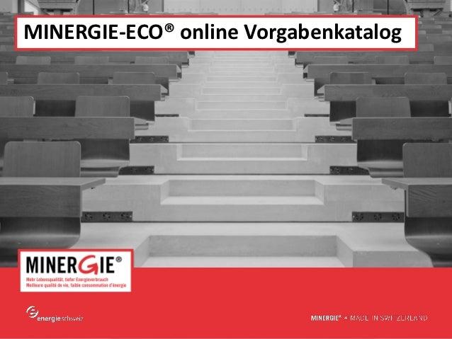 MINERGIE-ECO® online Vorgabenkatalog                             www.minergie.ch