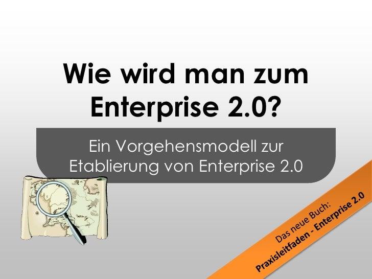 Ein Vorgehensmodell zur Etablierung von Enterprise 2.0<br />Wie wird man zum Enterprise 2.0?<br />Das neue Buch:<br />Prax...