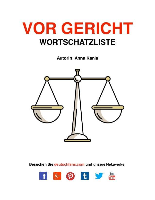 VOR GERICHT WORTSCHATZLISTE Autorin: Anna Kania Besuchen Sie deutschfans.com und unsere Netzwerke!