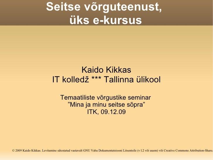 """Seitse võrguteenust,  üks e-kursus Kaido Kikkas IT kolledž *** Tallinna ülikool Temaatiliste võrgustike seminar  """"Mina ja ..."""