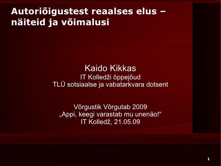 Autoriõigustest reaalses elus –  näiteid ja võimalusi Kaido Kikkas IT Kolledži õppejõud TLÜ sotsiaalse ja vabatarkvara dot...