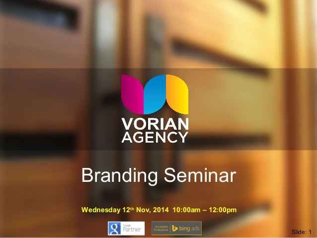 Branding Seminar  Wednesday 12th Nov, 2014 10:00am – 12:00pm  Slide: 1