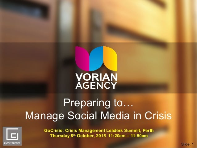 Preparing to… Manage Social Media in Crisis GoCrisis: Crisis Management Leaders Summit, Perth Thursday 8th October, 2015 1...
