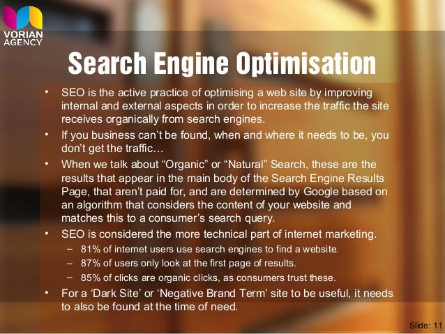 Search Engine Optimisation • SEO is the active practice of optimising a web site by improving internal and external aspect...
