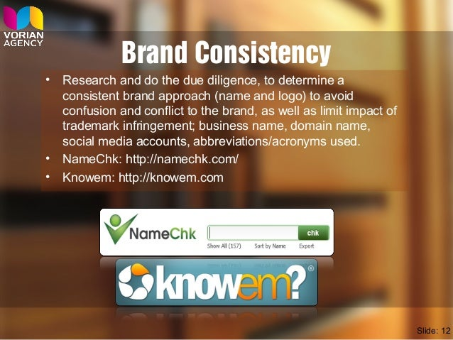 Brand Consistency • Research and do the due diligence, to determine a consistent brand approach (name and logo) to avoid c...