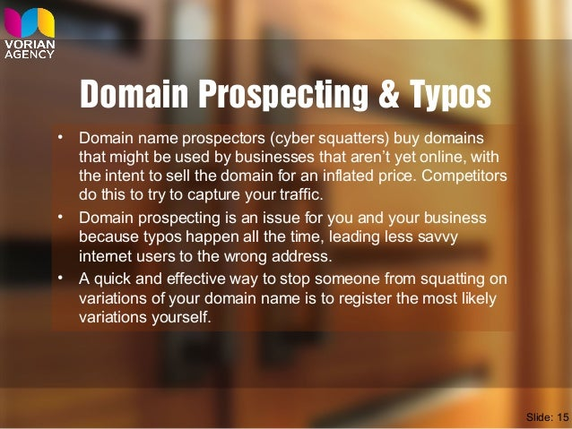 Domain Prospecting & Typos • Domain name prospectors (cyber squatters) buy domains that might be used by businesses that a...