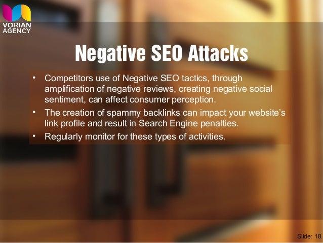 Negative SEO Attacks • Competitors use of Negative SEO tactics, through amplification of negative reviews, creating negati...