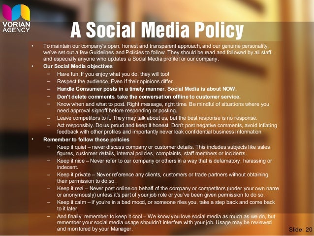 A Social Media Policy • To maintain our company's open, honest and transparent approach, and our genuine personality, we'v...
