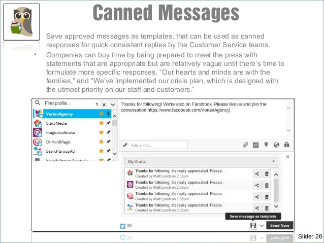 • Save approved messages as templates, that can be used as canned responses for quick consistent replies by the Customer S...