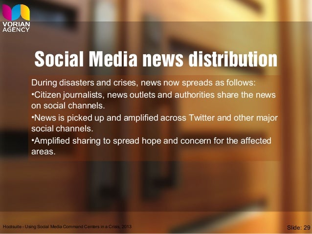 Social Media news distribution During disasters and crises, news now spreads as follows: •Citizen journalists, news outlet...