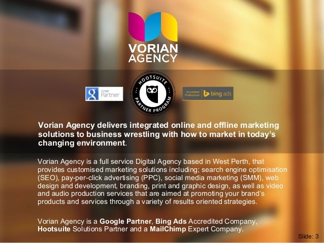 Slide: 3 Vorian Agency is a full service Digital Agency based in West Perth, that provides customised marketing solutions ...