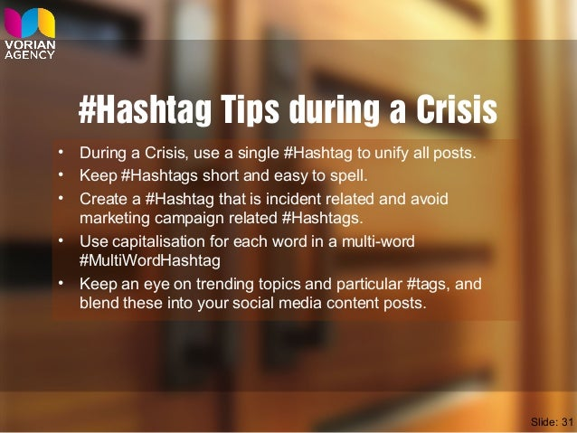#Hashtag Tips during a Crisis • During a Crisis, use a single #Hashtag to unify all posts. • Keep #Hashtags short and easy...