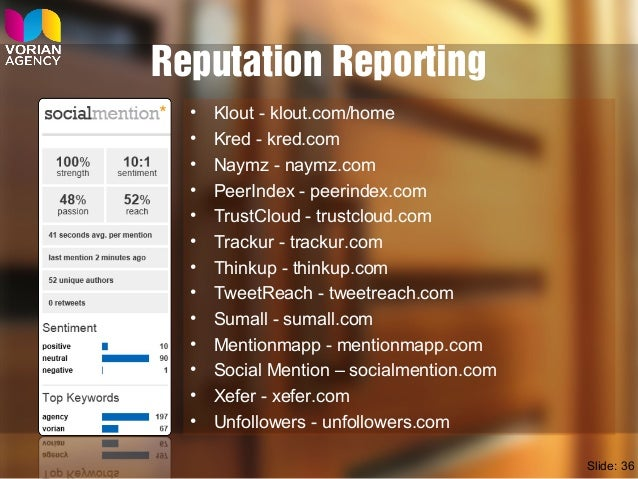 Reputation Reporting • Klout - klout.com/home • Kred - kred.com • Naymz - naymz.com • PeerIndex - peerindex.com • TrustClo...