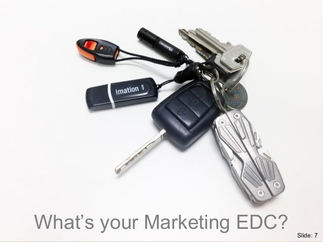 What's your Marketing EDC? Slide: 7