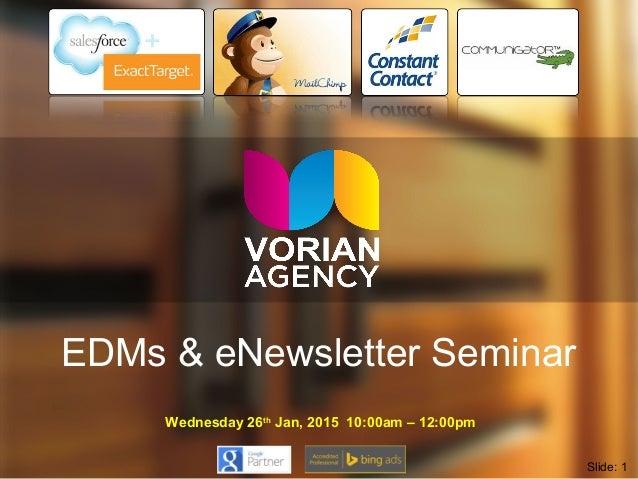 EDMs & eNewsletter Seminar Wednesday 26th Jan, 2015 10:00am – 12:00pm Slide: 1