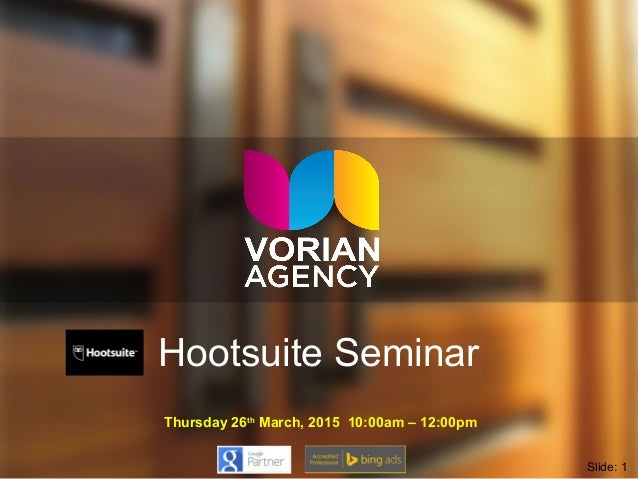 Hootsuite Seminar Thursday 26th March, 2015 10:00am – 12:00pm Slide: 1
