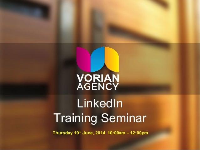 LinkedIn Training Seminar Thursday 19th June, 2014 10:00am – 12:00pm
