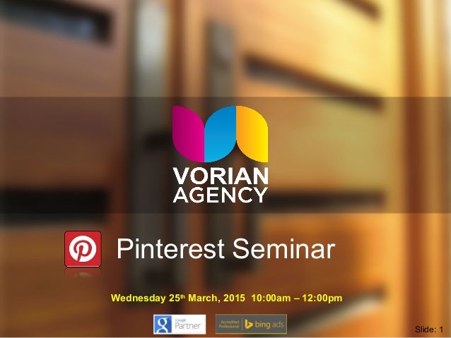 Pinterest Seminar Wednesday 25th March, 2015 10:00am – 12:00pm Slide: 1