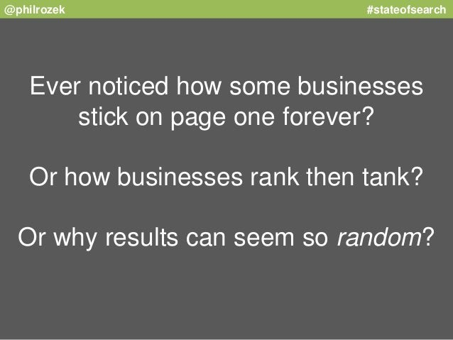 @philrozek #stateofsearch  Ever noticed how some businesses  stick on page one forever?  Or how businesses rank then tank?...