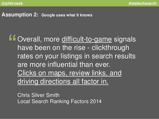 @philrozek #stateofsearch  Assumption 2: Google uses what it knows  Overall, more difficult-to-game signals  have been on ...