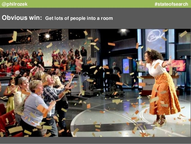 @philrozek #stateofsearch  Obvious win: Get lots of people into a room