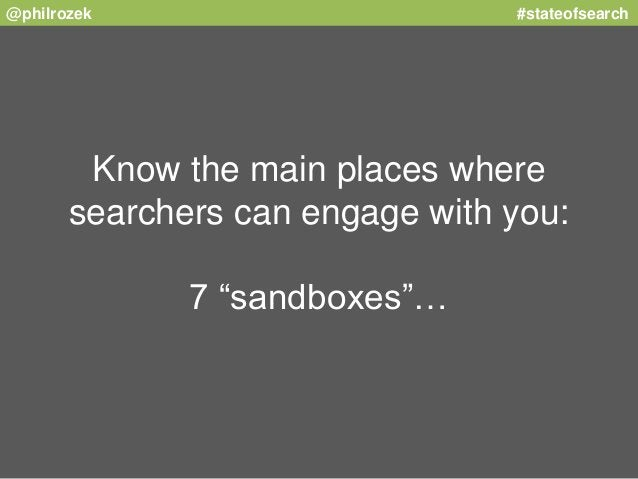 """@philrozek #stateofsearch  Know the main places where  searchers can engage with you:  7 """"sandboxes""""…"""