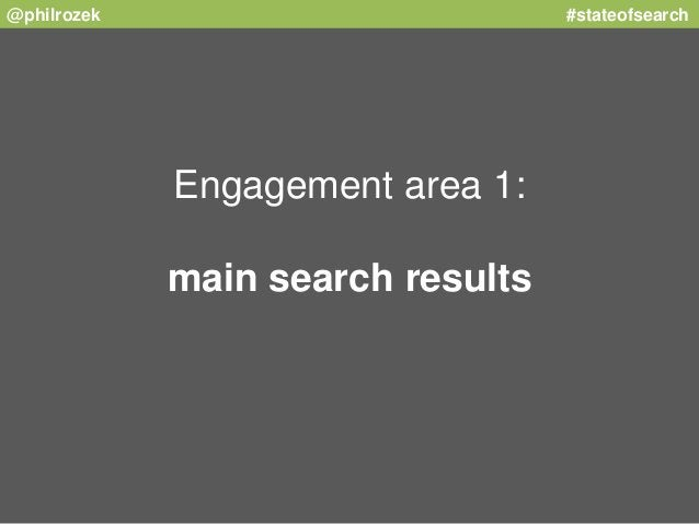 @philrozek #stateofsearch  Engagement area 1:  main search results